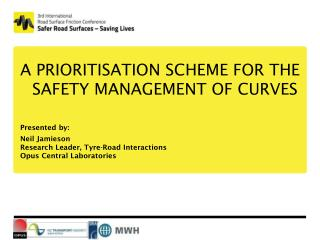 A PRIORITISATION SCHEME FOR THE SAFETY MANAGEMENT OF CURVES Presented by: Neil Jamieson