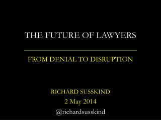 THE FUTURE OF LAWYERS FROM DENIAL TO DISRUPTION