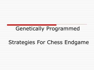 Genetically Programmed  Strategies For Chess Endgame