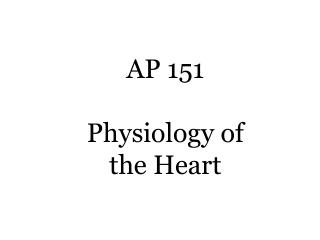 AP 151  Physiology of the Heart