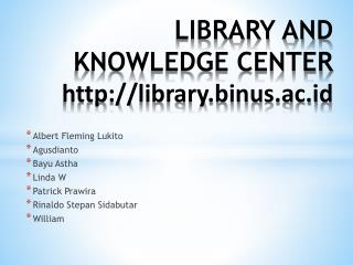 LIBRARY AND KNOWLEDGE CENTER library.binus.ac.id