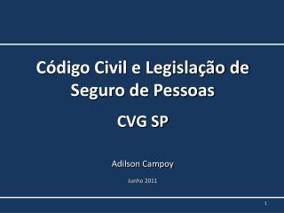 Código Civil e Legislação de Seguro de Pessoas CVG SP Adilson Campoy Junho 2011