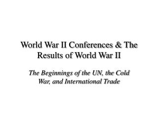World War II Conferences & The Results of World War II