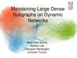 Maintaining Large Dense Subgraphs on Dynamic Networks