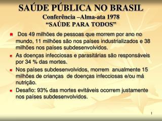 """SAÚDE PÚBLICA NO BRASIL  Conferência –Alma-ata 1978 """"SAÚDE PARA TODOS"""""""