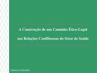 A Construção de um Caminho Ético-Legal  nas Relações Conflituosas do Setor de Saúde
