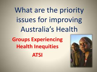 What are the priority issues for improving Australia�s Health