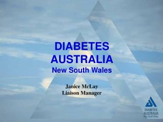 DIABETES AUSTRALIA New South Wales Janice McLay Liaison Manager