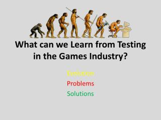 What can we Learn from Testing in the Games Industry?