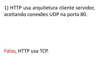 Falso ,  HTTP usa TCP.