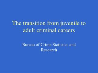 The transition from juvenile to adult criminal careers