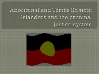 Aboriginal and Torres Straight Islanders and the criminal justice system