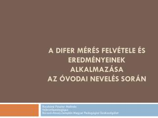 A DIFER mérés felvétele és eredményeinek alkalmazása  az óvodai nevelés során