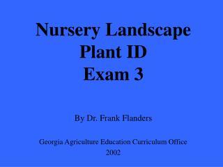 Nursery Landscape Plant ID  Exam 3