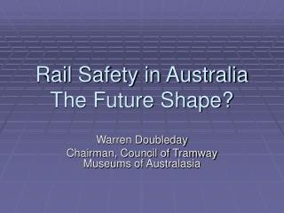 Rail Safety in Australia The Future Shape?