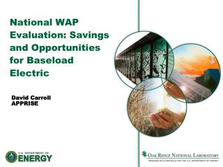 National WAP Evaluation: Savings  and Opportunities for Baseload Electric