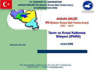 AVRUPA BİRLİĞİ  IPA  ( Katılım Öncesi Mali Yardım Aracı )  2007 – 2013