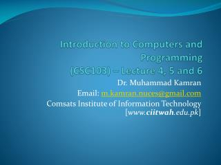 Introduction to Computers and Programming (CSC103) – Lecture  4 , 5 and 6