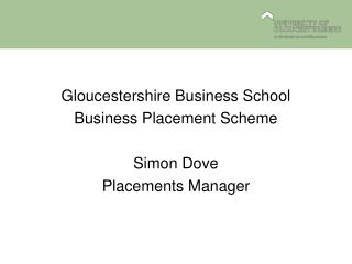 Gloucestershire Business School Business Placement Scheme Simon Dove Placements Manager