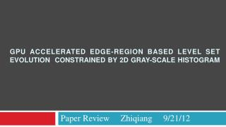 GPU Accelerated  Edge-Region Based  Level Set  Evolution  Constrained  by 2D  Gray-scale Histogram
