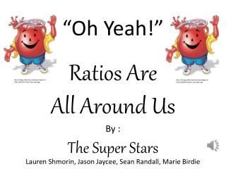 """""""Oh Yeah!"""" Ratios Are  All  A round  U s By : The Super Stars"""