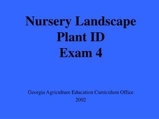 Nursery Landscape Plant ID  Exam 4