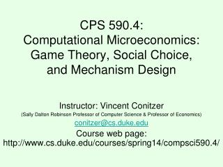 CPS 590.4: Computational Microeconomics: Game Theory, Social Choice, and Mechanism Design
