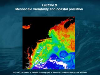 IoE 184 - The Basics of Satellite Oceanography. 8. Mesoscale variability and coastal pollution