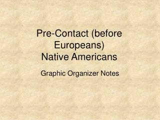 Pre-Contact (before Europeans)  Native Americans