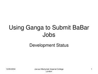 Using Ganga to Submit BaBar Jobs