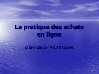 La pratique des achats en ligne présentée par ATLAN Cécilie