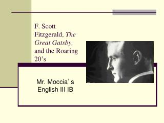 F. Scott Fitzgerald,  The Great Gatsby,  and the Roaring 20 ' s