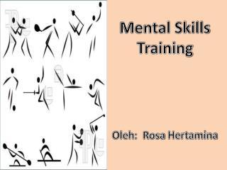 Mental  Skills Training  Oleh :  Rosa  Hertamina