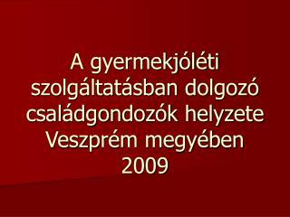 A gyermekjóléti szolgáltatásban dolgozó családgondozók helyzete Veszprém megyében 2009