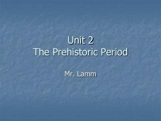 Unit 2 The Prehistoric Period