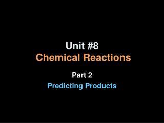 Unit #8 Chemical Reactions