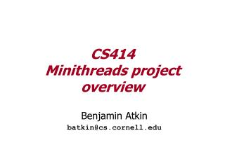 CS414 Minithreads project overview