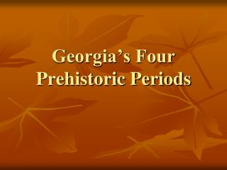 Georgia's Four  Prehistoric Periods