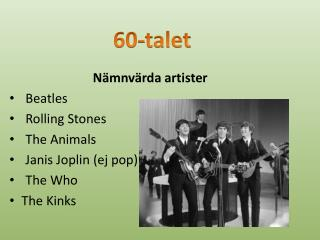 Nämnvärda artister Beatles Rolling Stones The Animals Janis  Joplin (ej pop) The  Who The  Kinks