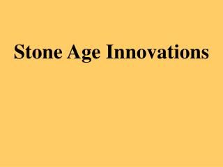 Stone Age Innovations