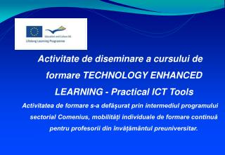 Activitate de diseminare a cursului de formare TECHNOLOGY ENHANCED LEARNING - Practical ICT Tools