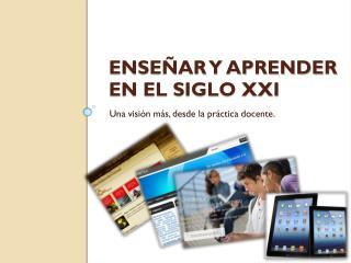 Enseñar y Aprender en el siglo XXI