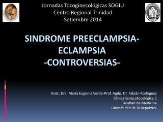 SINDROME PREECLAMPSIA-ECLAMPSIA -CONTROVERSIAS-