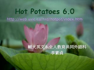 Hot Potatoes 6.0 web.uvic/hrd/hotpot/index.htm