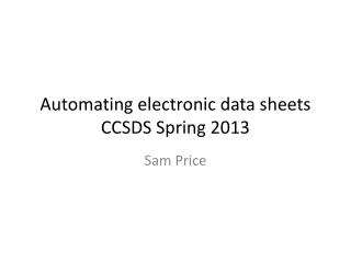 Automating electronic  data  sheets CCSDS Spring 2013