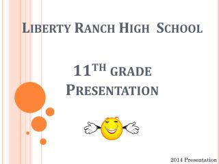 Liberty Ranch High  School 11 th  grade Presentation