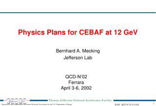 Physics Plans for CEBAF at 12 GeV