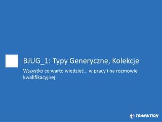 BJUG_1: Typy Generyczne, Kolekcje