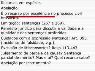 Recursos em espécie. Apelação. É o recurso por excelência no processo civil brasileiro.