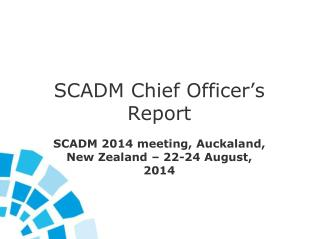 SCADM Chief Officer�s Report